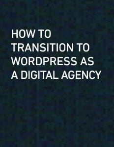 White Paper: How to Transition to WordPress as a Digital Agency